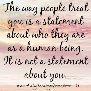 The way people treat you is not a statement about you