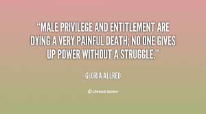 Male privilege and entitlement are dying a very painful death; no one ...