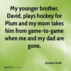 My younger brother, David, plays hockey for Plum and my mom takes him ...