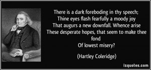 ... , that seem to make thee fond Of lowest misery? - Hartley Coleridge