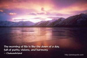 The morning of life is like the dawn of a day, full of purity, visions ...