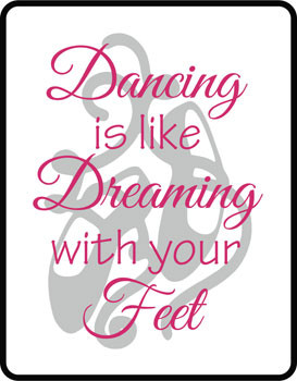Catalog > Dancing is Like Dreaming with Your Feet, Vinyl Wall Art