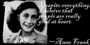 Anne Frank Quotes About The Holocaust This quote became famous