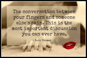 The conversation between your fingers and someone else's skin. This ...