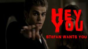 Stefan Salvatore Stefan Wants YOU