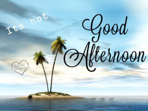 Good Afternoon Pictures, Images, Scraps for Facebook, Myspace,Hi5
