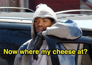 Where my cheese at? - Cheese