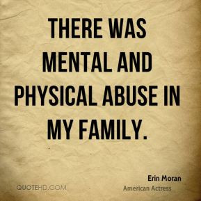 Erin Moran - There was mental and physical abuse in my family.