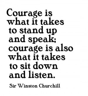 Courage Is What It Takes To Stand Up And Speak Courage Is Also What It ...