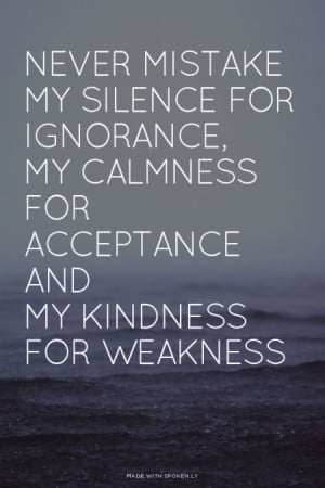 ... My calmness for acceptance and My kindness for weakness   #inspireme