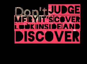 Quotes Picture: don't judge me by it's cover look inside and discover