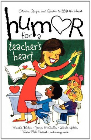 Humor for a Teacher's Heart: Stories, Quips, and Quotes to Lift the ...