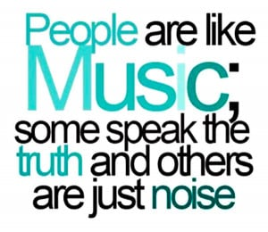 quote-people-are-like-music-some-speak-the-truth-and-others-just-noise