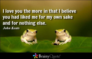... me for my own sake and for nothing else. - John Keats at BrainyQuote