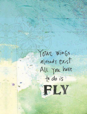 Your wings already exist, all you have to do is Fly