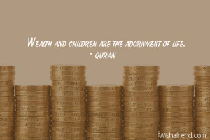 wealth-Wealth and children are the adornment of life.