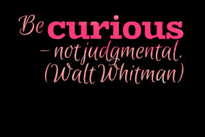 Quotes Picture: be curious not judgmental (walt whitman)
