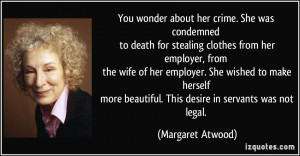 You wonder about her crime. She was condemned to death for stealing ...