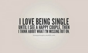 ... until i see a happy couple then i think about what i m missing but on