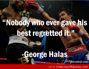 Nobody Who Ever Gave His Best Regretted It George Halas Boxing Quotes