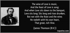 wine of Love is music, And the feast of Love is song: And when Love ...