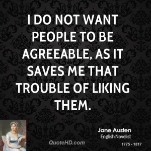 do not want people to be agreeable, as it saves me that trouble of ...