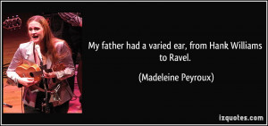 ... had a varied ear, from Hank Williams to Ravel. - Madeleine Peyroux