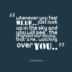 ... you will see the brightest star shining that's me watching over you