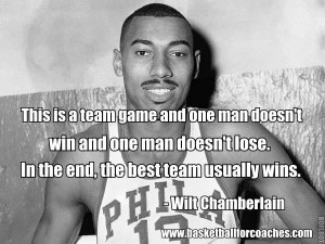 "... lose. In the end, the best team usually wins."" Wilt Chamberlain"