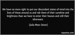 We have no more right to put our discordant states of mind into the ...