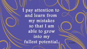 ... Learn From My Mistakes So That I Am Able To Grow Into My Fullest