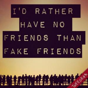 Have No Friends Quotes I'd rather have no friends