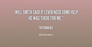 Will Smith said if I ever need some help, he was there for me.