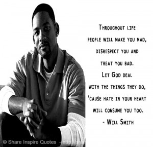 Throughout life people will make you mad, disrespect you, and treat ...