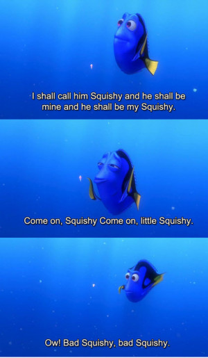 shall call him squishy and he shall be mine!