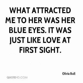 What attracted me to her was her blue eyes. It was just like love at ...