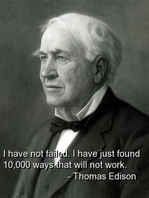 Thomas edison, quotes, sayings, i have not failed, famous quote