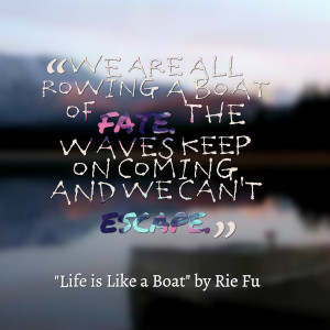 Quotes Picture: we are all rowing a boat of fate the waves keep on ...