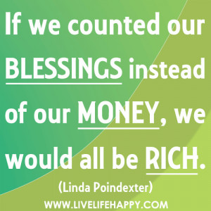 ... Blessings Instead of our Money,We Would all be Rich ~ Blessing Quote