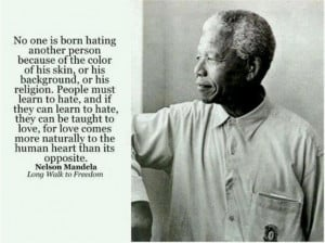 ... nelson mandela link to source no one is born hating nelson mandela