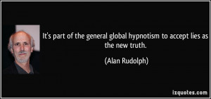 quote-it-s-part-of-the-general-global-hypnotism-to-accept-lies-as-the ...