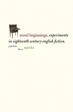 Novel Beginnings: Experiments in Eighteenth-Century English Fiction