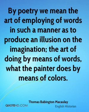 By poetry we mean the art of employing of words in such a manner as to ...