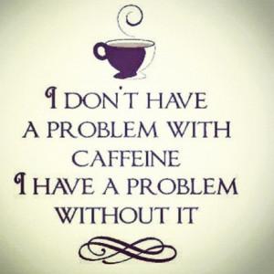 Truer words have never been spoken. #coffeeaddict
