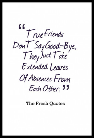 Goodbye Quotes True Friends Don'T Say Good-Bye, They Just Take ...
