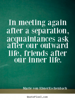 Quote about friendship - In meeting again after a separation ...