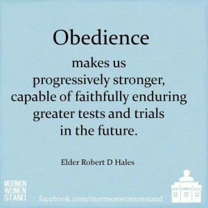 Obedience makes us progressively stronger, capable of faithfully ...