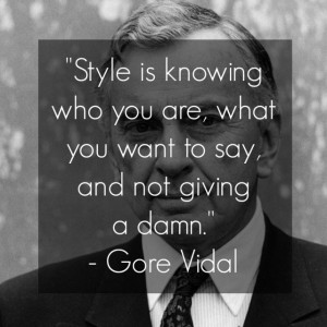 gore vidal quote style is knowing who you are what you want to say and ...