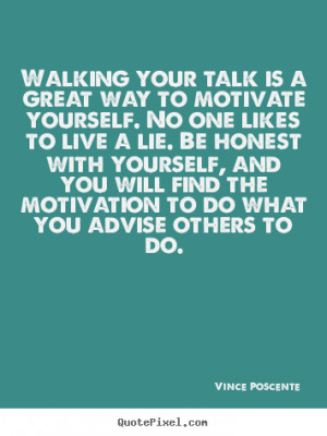 Walking your talk is a great way to motivate yourself. No one likes to ...