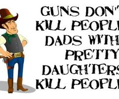 ... Kill People Dads with Pretty Daughters Kill People ~ Father Quote